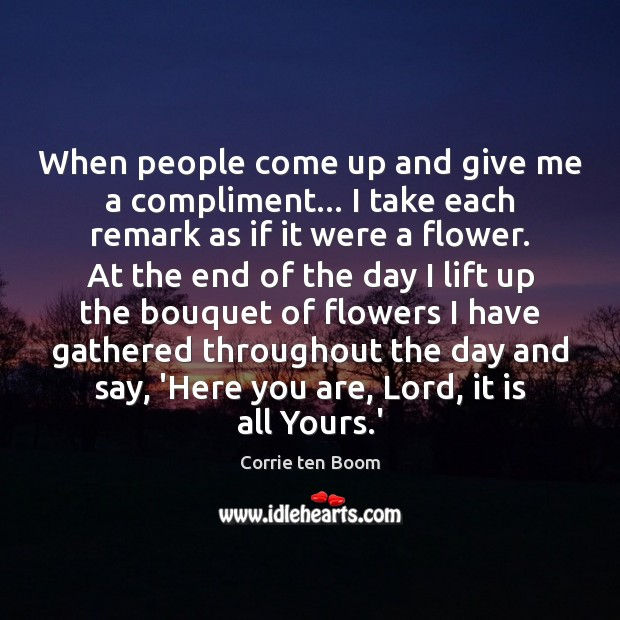 When people come up and give me a compliment… I take each Corrie ten Boom Picture Quote