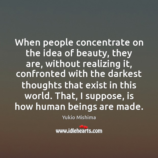 When people concentrate on the idea of beauty, they are, without realizing Image