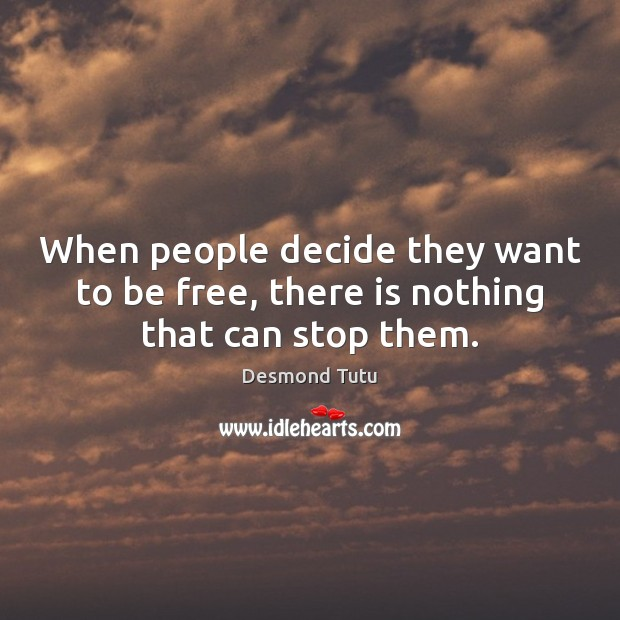 Image, When people decide they want to be free, there is nothing that can stop them.