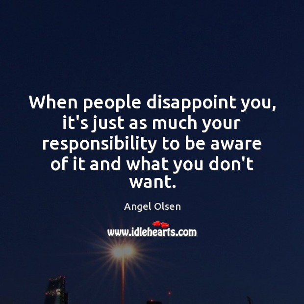 Image, When people disappoint you, it's just as much your responsibility to be