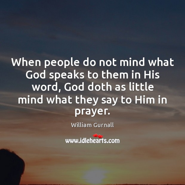 William Gurnall Picture Quote image saying: When people do not mind what God speaks to them in His