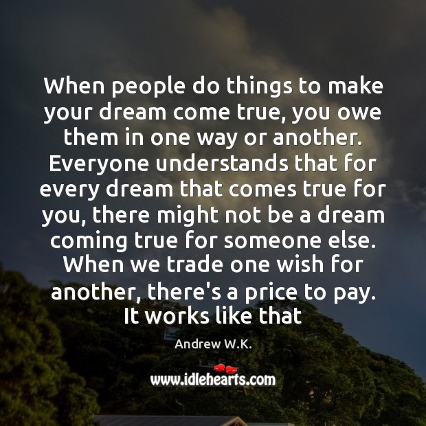 Image, When people do things to make your dream come true, you owe