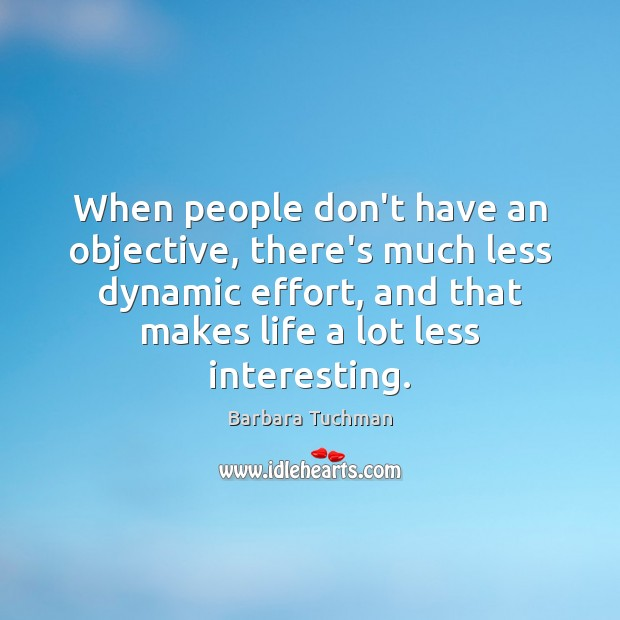 When people don't have an objective, there's much less dynamic effort, and Image