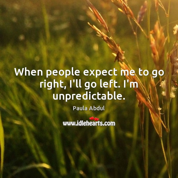 Image, When people expect me to go right, I'll go left. I'm unpredictable.