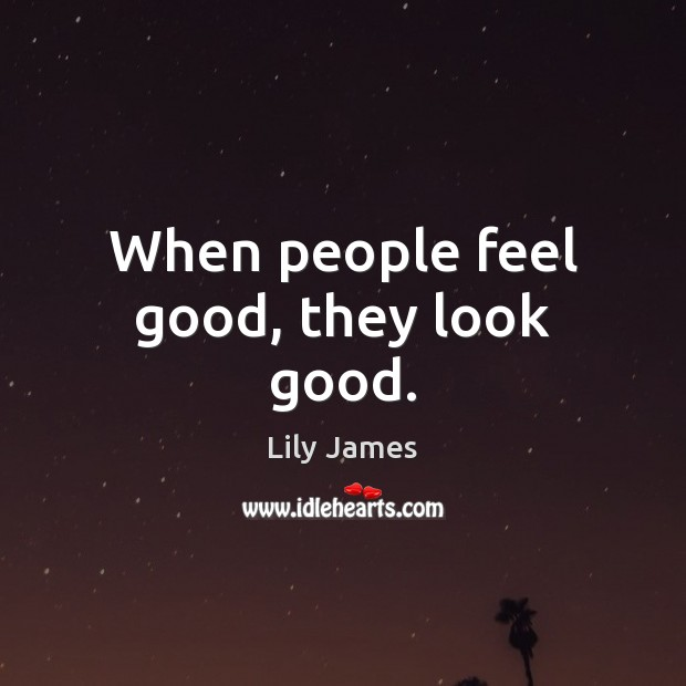 When people feel good, they look good. Image