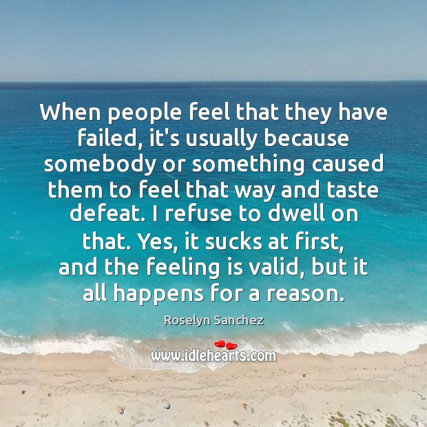 When people feel that they have failed, it's usually because somebody or Image