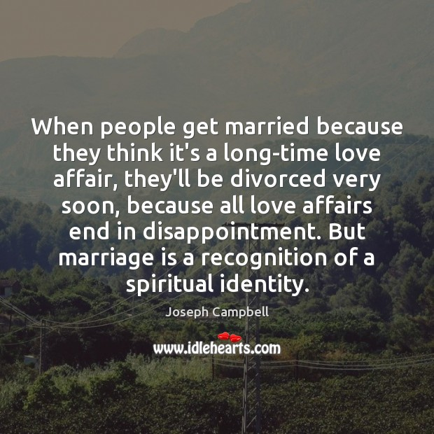 When people get married because they think it's a long-time love affair, Joseph Campbell Picture Quote