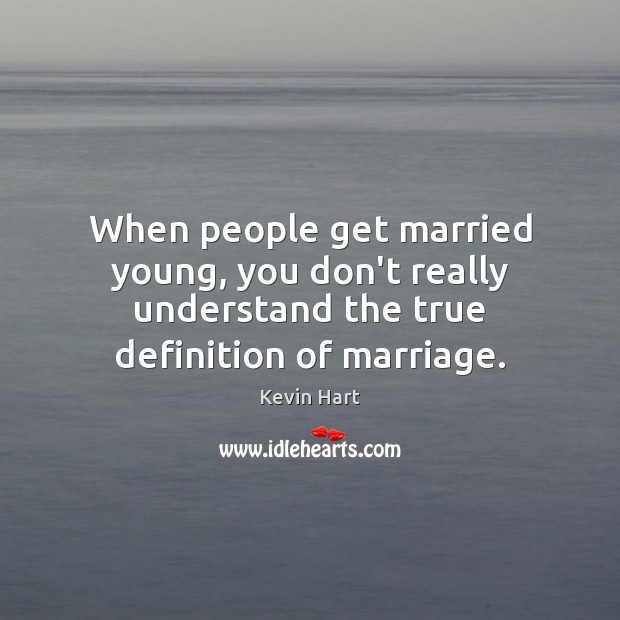 Image, When people get married young, you don't really understand the true definition