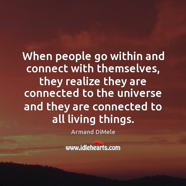When people go within and connect with themselves, they realize they are Image