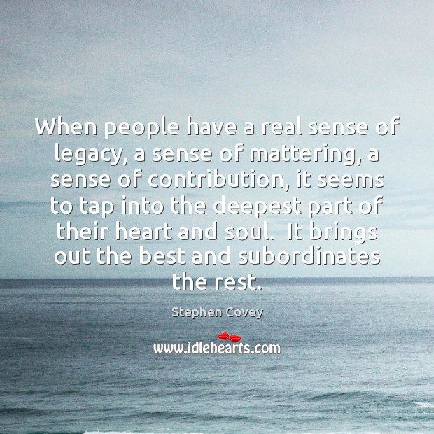 Image, When people have a real sense of legacy, a sense of mattering,