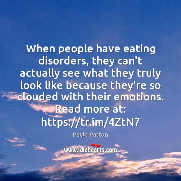 When people have eating disorders, they can't actually see what they truly Image