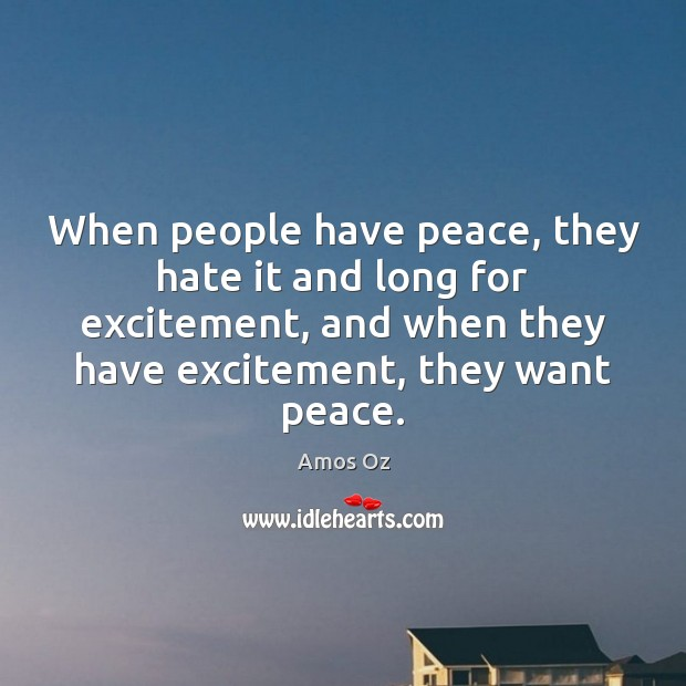 Image, When people have peace, they hate it and long for excitement, and