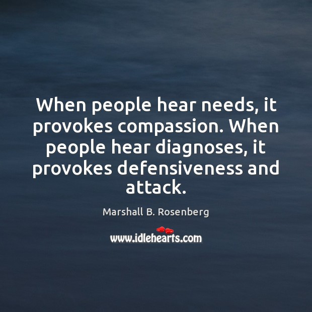 Image, When people hear needs, it provokes compassion. When people hear diagnoses, it