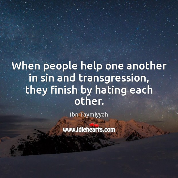 When people help one another in sin and transgression, they finish by hating each other. Image