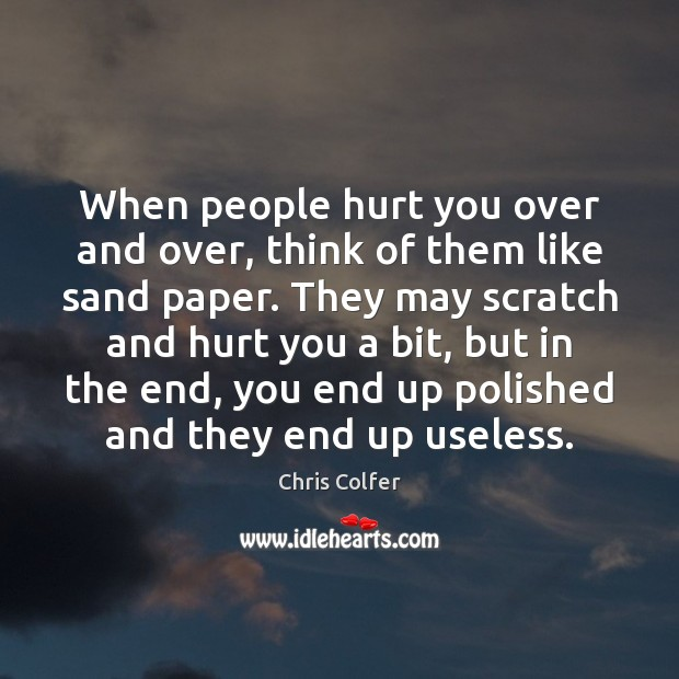 When people hurt you over and over, think of them like sand Image
