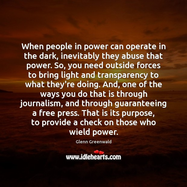 Image, When people in power can operate in the dark, inevitably they abuse