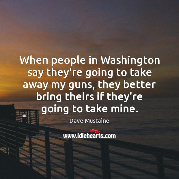 When people in Washington say they're going to take away my guns, Image