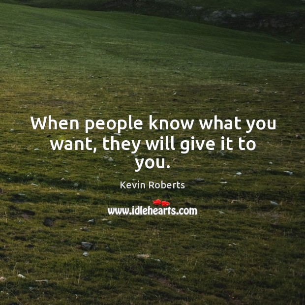 When people know what you want, they will give it to you. Image