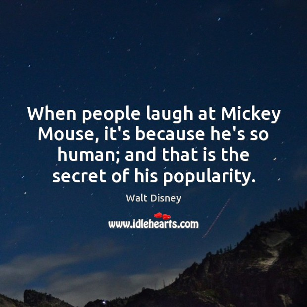 When people laugh at Mickey Mouse, it's because he's so human; and Image