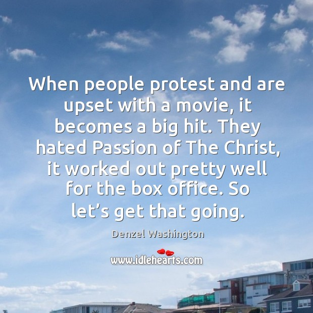 When people protest and are upset with a movie, it becomes a big hit. Image
