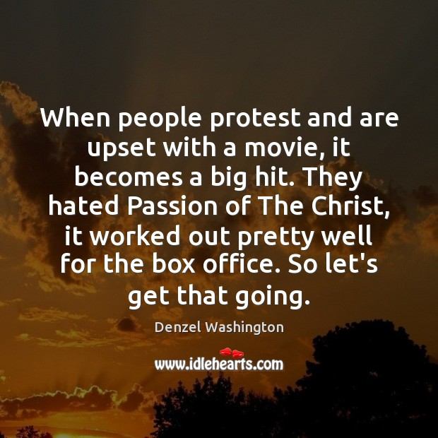 When people protest and are upset with a movie, it becomes a Image