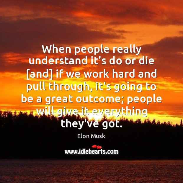 When people really understand it's do or die [and] if we work Do or Die Quotes Image