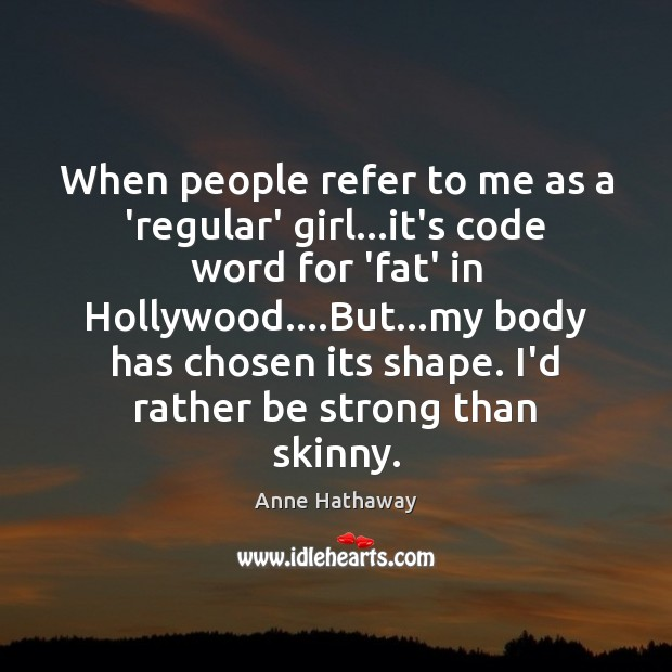 Image, When people refer to me as a 'regular' girl…it's code word