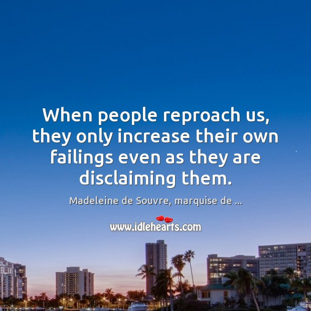 When people reproach us, they only increase their own failings even as Image