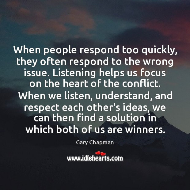 Image, When people respond too quickly, they often respond to the wrong issue.