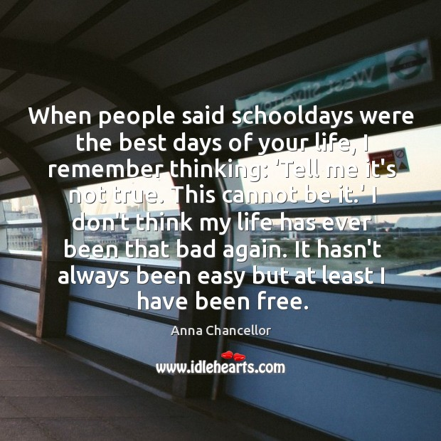 Image, When people said schooldays were the best days of your life, I