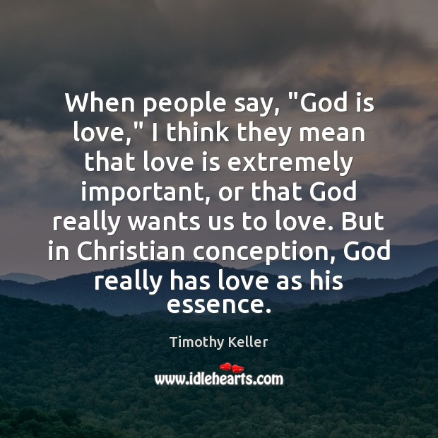 """When people say, """"God is love,"""" I think they mean that love Image"""