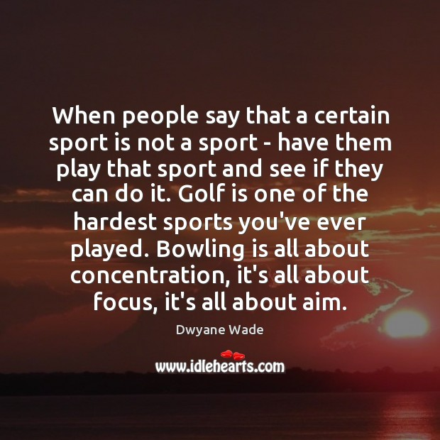When people say that a certain sport is not a sport – Dwyane Wade Picture Quote