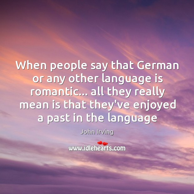 When people say that German or any other language is romantic… all Image