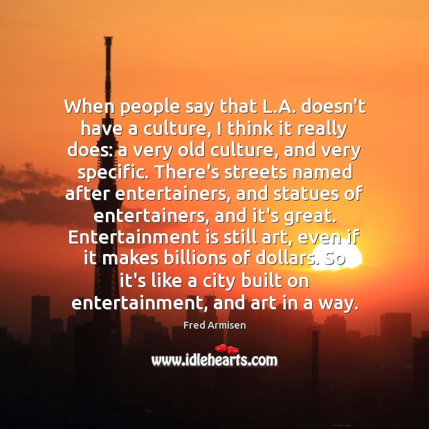 When people say that L.A. doesn't have a culture, I think Image