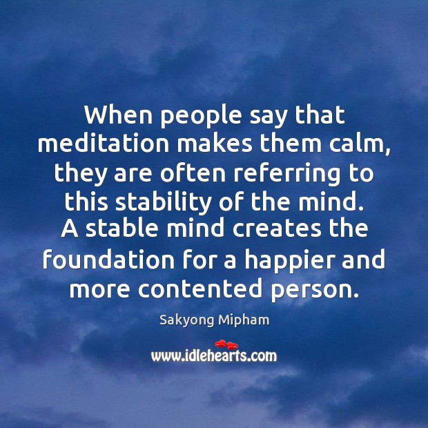 When people say that meditation makes them calm, they are often referring Image