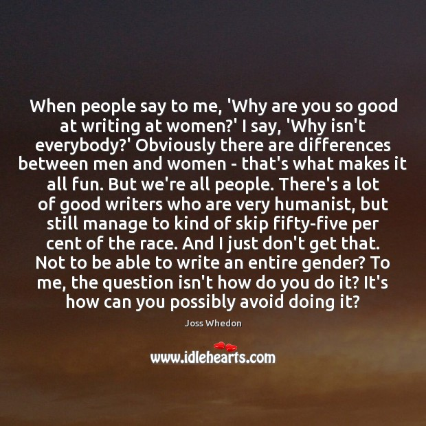 Image, When people say to me, 'Why are you so good at writing
