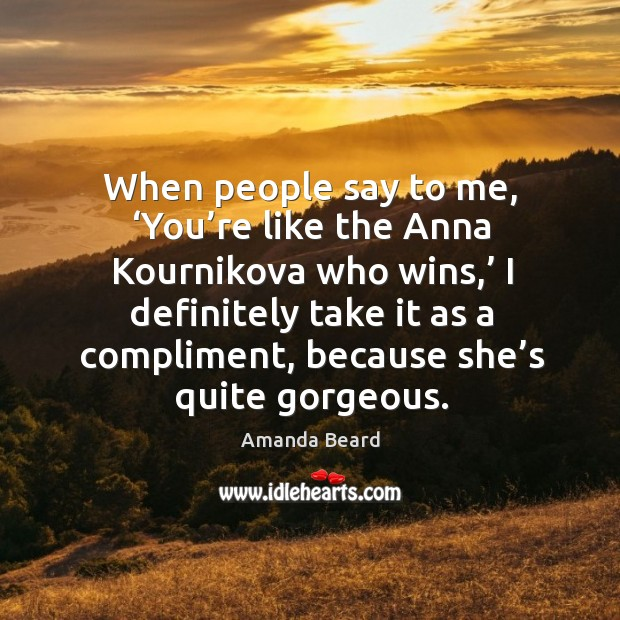 Image, When people say to me, 'you're like the anna kournikova who wins