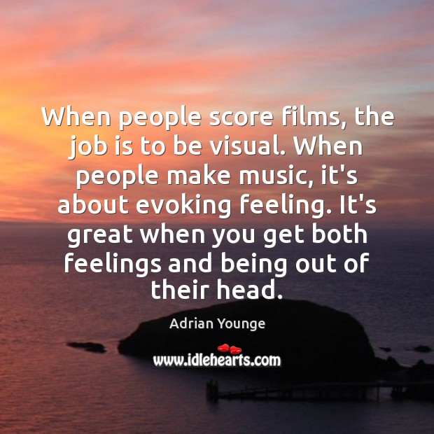Image, When people score films, the job is to be visual. When people
