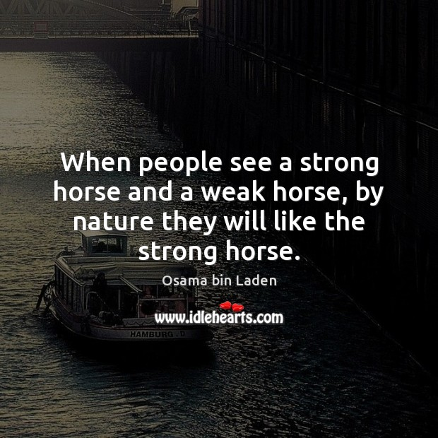 When people see a strong horse and a weak horse, by nature Image