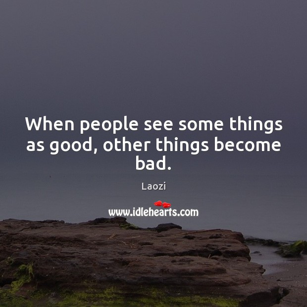 Image, When people see some things as good, other things become bad.