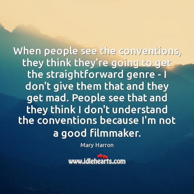 When people see the conventions, they think they're going to get the Mary Harron Picture Quote