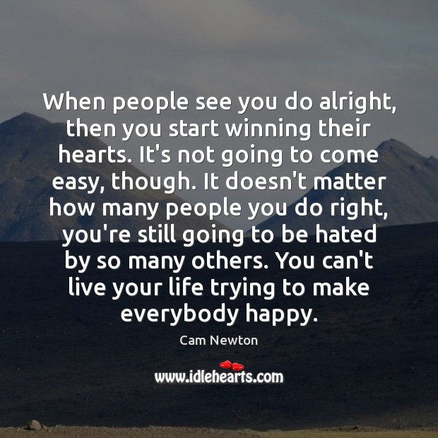 When people see you do alright, then you start winning their hearts. Image