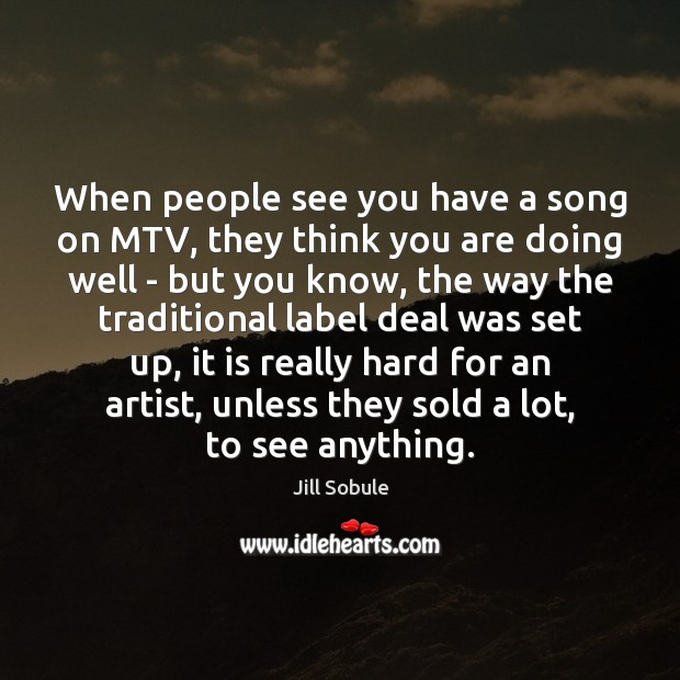 When people see you have a song on MTV, they think you Image