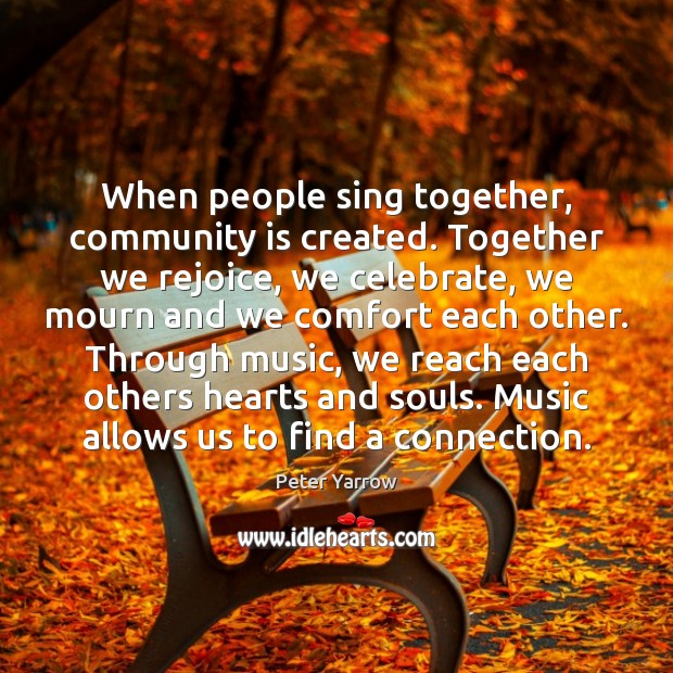 When people sing together, community is created. Together we rejoice, we celebrate, Image