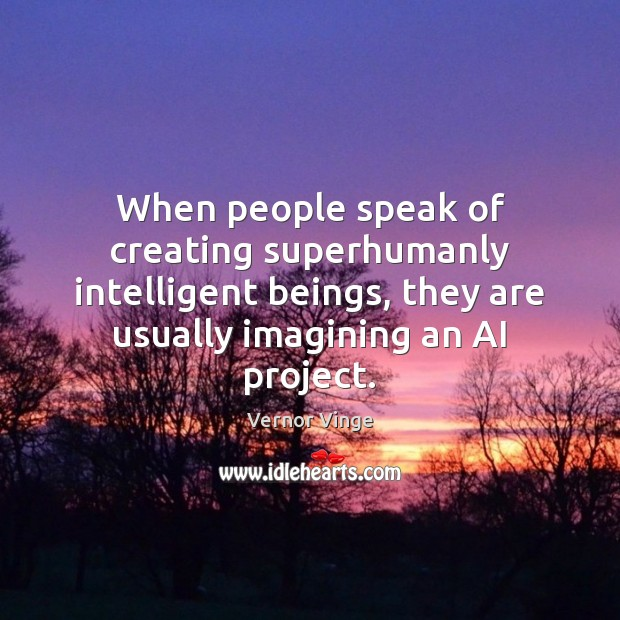 Vernor Vinge Picture Quote image saying: When people speak of creating superhumanly intelligent beings, they are usually imagining