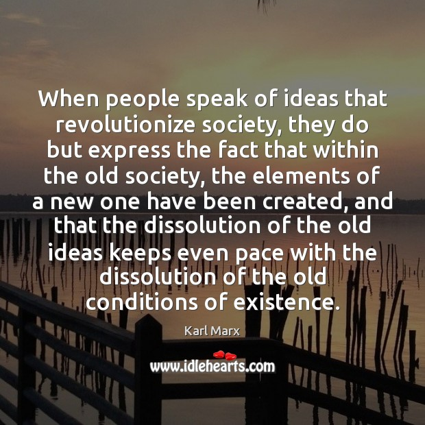 When people speak of ideas that revolutionize society, they do but express Image