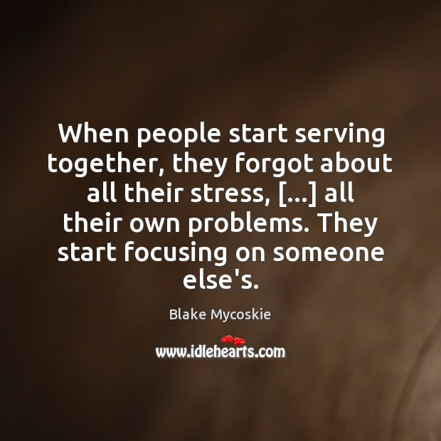 When people start serving together, they forgot about all their stress, […] all Image