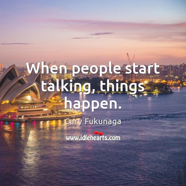 Image, When people start talking, things happen.