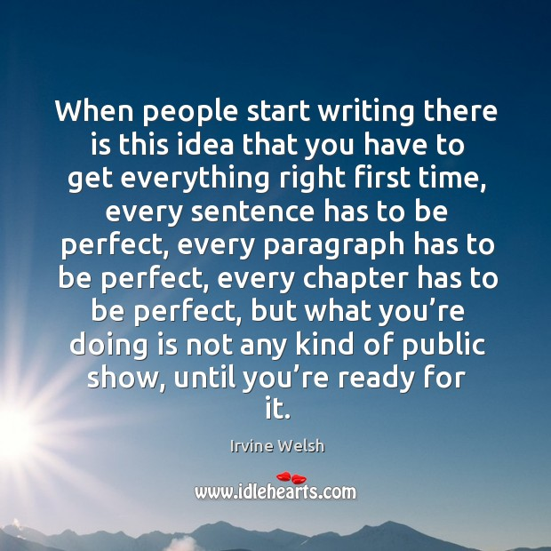 When people start writing there is this idea that you have to get everything right first time Image