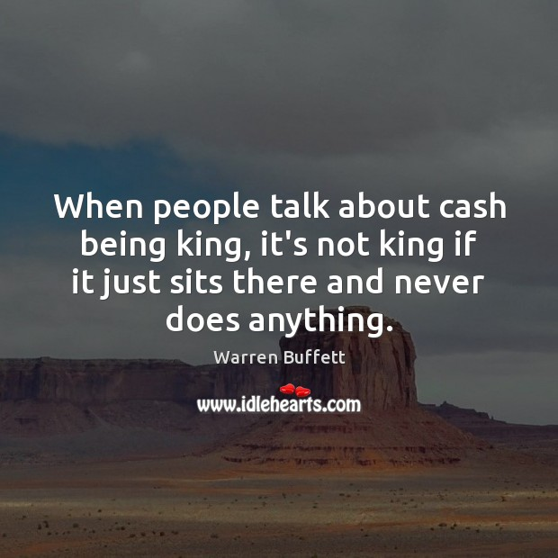 Image, When people talk about cash being king, it's not king if it